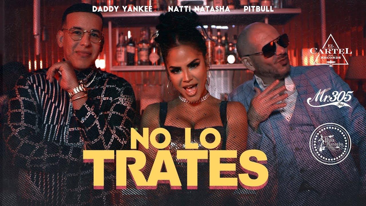 Photo of Pitbull, Daddy Yankee, Natti Natasha – No Lo Trates (Video Oficial)