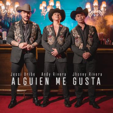 Photo of Alguien Me Gusta – Andy Rivera, Jhonny Rivera, Jessi Uribe