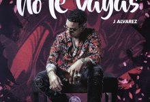 Photo of J Alvarez – No Te Vayas