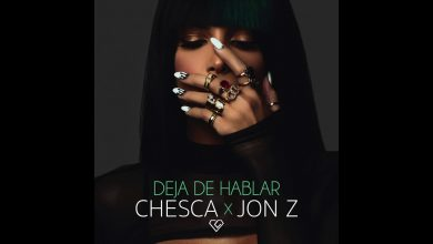 Photo of Chesca Ft. Jon Z – Deja De Hablar (Blah Blah Blah)