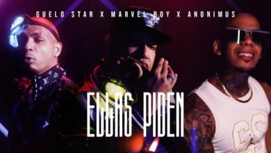 Photo of Guelo Star Ft. Marvel Boy y Anonimus – Ellas Piden (Video Oficial)